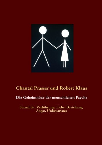 9783839123331: Die Geheimnisse der menschlichen Psyche: Sexualität, Verführung, Liebe, Beziehung, Angst, Unbewusstes