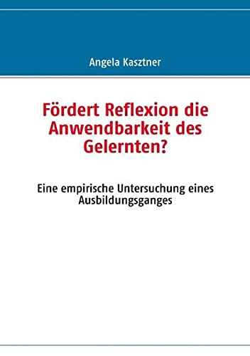 9783839123713: Fördert Reflexion die Anwendbarkeit des Gelernten?: Eine empirische Untersuchung eines Ausbildungsganges