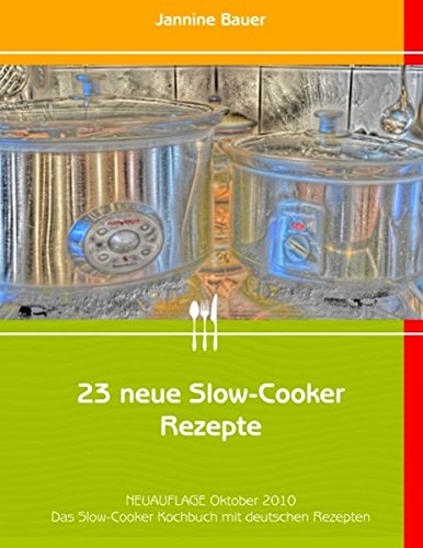 23 neue Slow-Cooker Rezepte: Bauer, Jannine