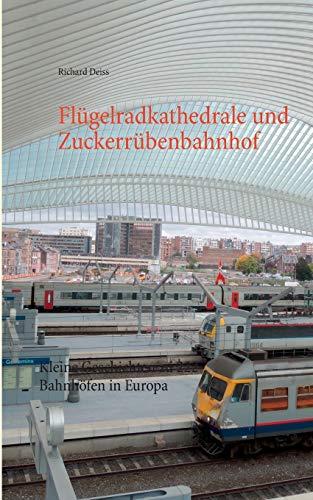 Flugelradkathedrale Und Zuckerrubenbahnhof (German Edition): Richard Deiss