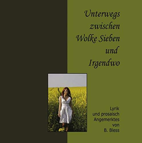 Unterwegs zwischen Wolke 7 und Irgendwo: Lyrik: Bernhardt Bless