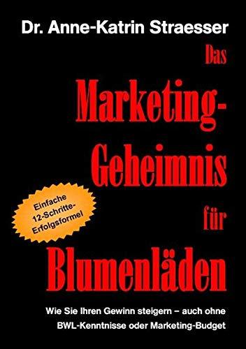 9783839129500: Das Marketing-Geheimnis für Blumenläden: Wie Sie Ihren Gewinn steigern - auch ohne BWL-Kenntnisse oder Marketingbudget
