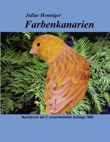 Farbenkanarien: Ein Lehrbuch für Farbenkanarienzüchter, insbesondere über ...