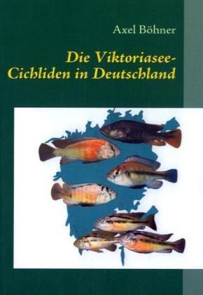 9783839132869: Die Viktoriasee-Cichliden in Deutschland: Ein Leitfaden für die Pflege von Cichliden aus dem Viktoriasee