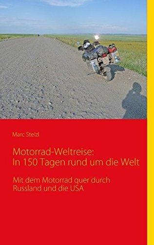 9783839134719: Motorrad-Weltreise: In 150 Tagen rund um die Welt