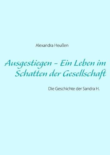 9783839136324: Ausgestiegen - Ein Leben im Schatten der Gesellschaft: Die Geschichte der Sandra H