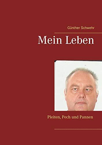 Mein Leben, Ein Kampf Oder Krampf: G. Nther Schwehr