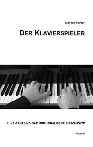 Der Klavierspieler: Eine ganz und gar unmusikalische Geschichte: Marder, Manfred