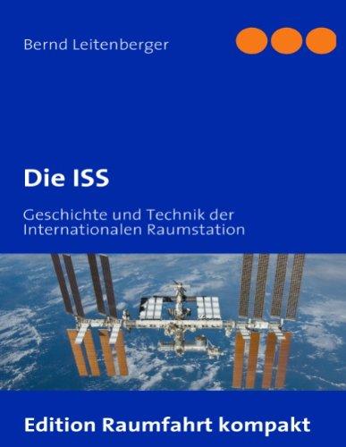 Die ISS: Geschichte und Technik der Internationalen Raumstation - Bernd Leitenberger