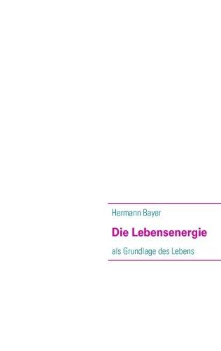Die Lebensenergie: als Grundlage des Lebens - Bayer, Hermann
