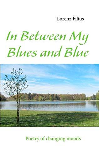 In Between My Blues and Blue: Poetry: Filius Lorenz
