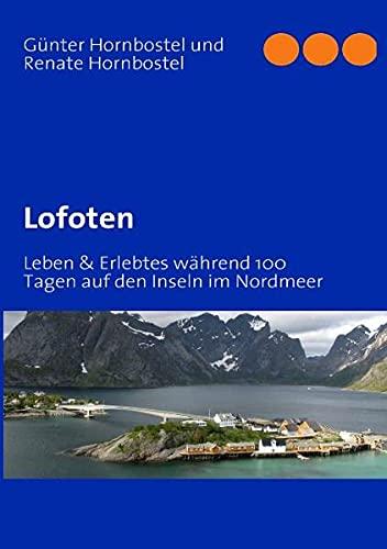 Lofoten: Leben & Erlebtes während 100 Tagen auf den Inseln im Nordmeer: Hornbostel, Günter...