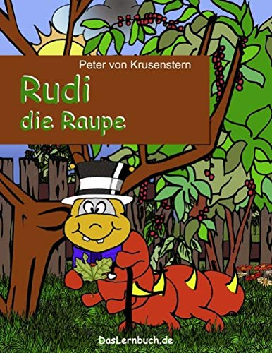 Rudi die Raupe: Die Metamorphose zum Schmetterling: Krusenstern, Peter von