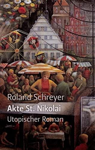 Akte St. Nikolai: Utopischer Roman - Roland Schreyer