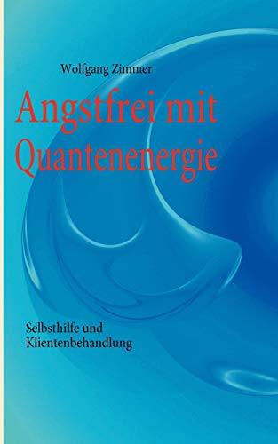 Angstfrei mit Quantenenergie: Zimmer, Wolfgang