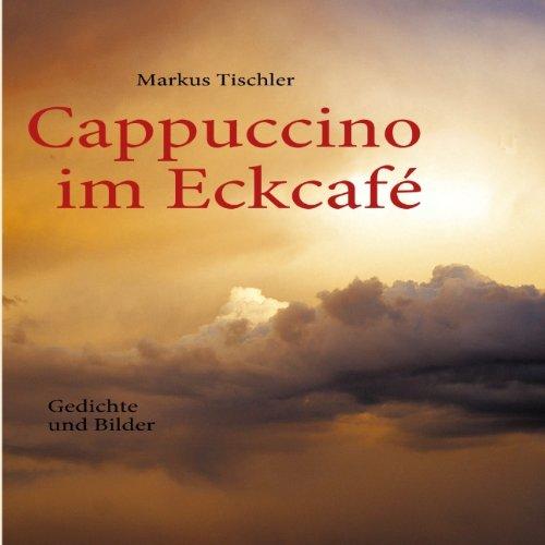 9783839162989: Cappuccino im Eckcafé: Gedichte und Bilder