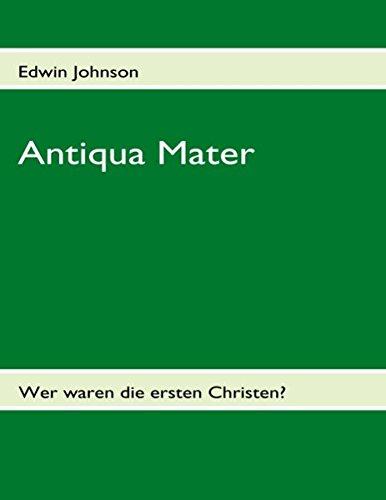 9783839163146: Antiqua Mater: Wer waren die ersten Christen?