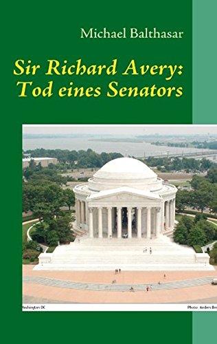 Sir Richard Avery: Tod Eines Senators: Michael Balthasar