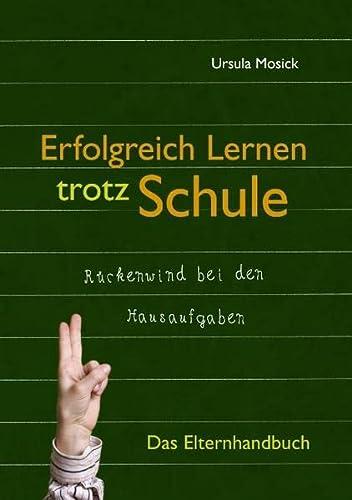 Erfolgreich Lernen trotz Schule: Das Elternhandbuch: Mosick, Ursula
