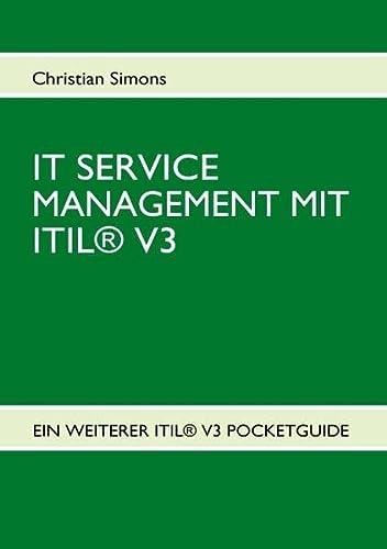 IT SERVICE MANAGEMENT MIT ITIL® V3 - Pocketguide: Simons, Christian