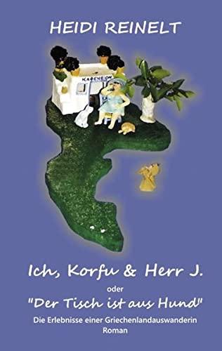 """9783839167960: Ich, Korfu & Herr J: """"Der Tisch ist aus Hund"""""""