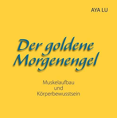 9783839169353: Der goldene Morgenengel: Muskelaufbau und Körperbewusstsein