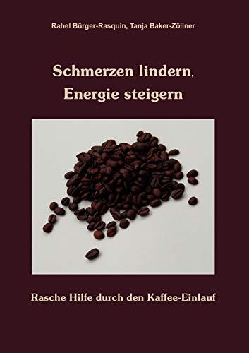 Schmerzen lindern, Energie steigern: Bürger-Rasquin, Rahel; Baker-Zöllner, Tanja