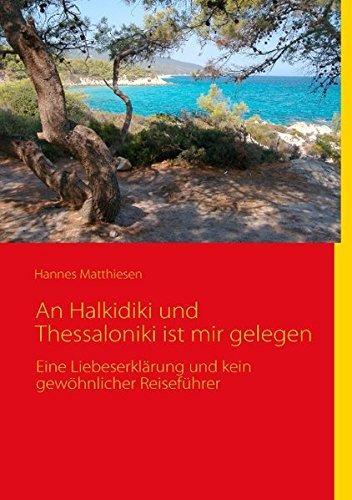 An Halkidiki und Thessaloniki ist mir gelegen (German Edition) - Matthiesen, Hannes
