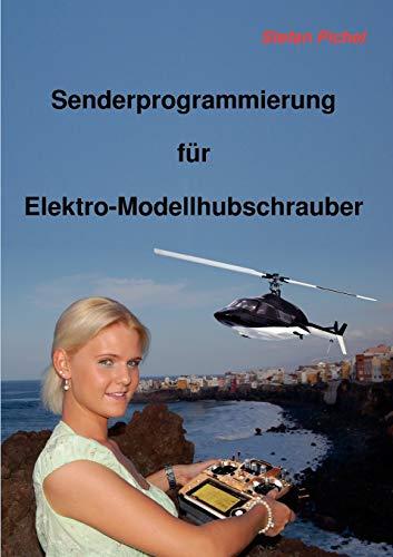 Senderprogrammierung für Elektro-Modellhubschrauber: Pichel, Stefan