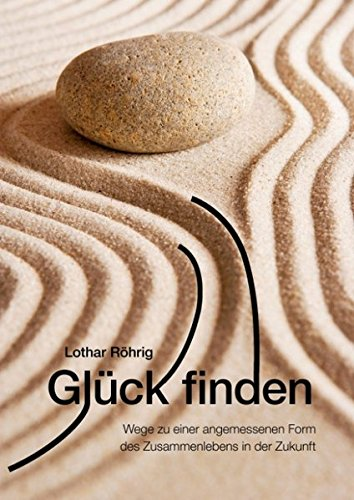 9783839176054: Gluck finden: Suche nach einer angemessenen Form des Zusammenlebens in der Zukunft