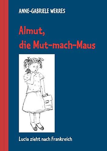 Almut, die Mut-mach-Maus: Anne-Gabriele Werres