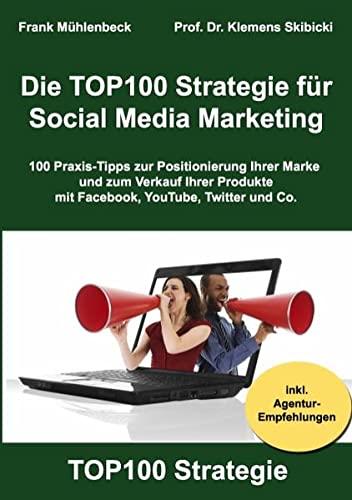 9783839181973: Die TOP100 Strategie für Social Media Marketing: 100 Praxis-Tipps zur Positionierung Ihrer Marke und zum Verkauf Ihrer Produkte mit Facebook, YouTube, Twitter & Co