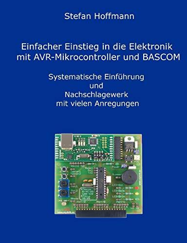 Einfacher Einstieg in die Elektronik mit AVR-Mikrocontroller und BASCOM - Hoffmann, Stefan