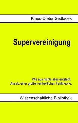 Supervereinigung: Wie aus nichts alles entsteht.  Ansatz einer großen einheitlichen ...