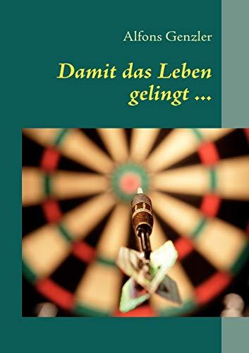 Damit Das Leben Gelingt .: Alfons Genzler