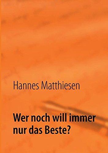 Wer noch will immer nur das Beste? (German Edition) - Matthiesen, Hannes