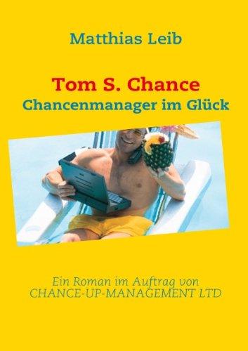 Tom S. Chance - Chancenmanager Im Glck - Matthias Leib