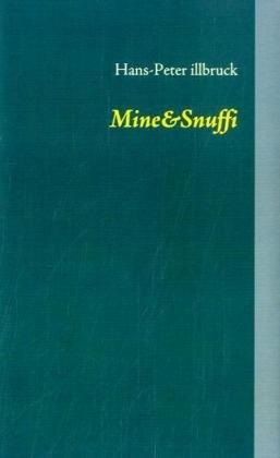 Mine&Snuffi: Eine ungewöhnliche Story, eines ganz normalen Mädchens - Hans P Illbruck