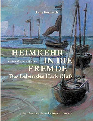 Heimkehr in die Fremde Das Leben des Hark Olufs - Kordasch, Anne