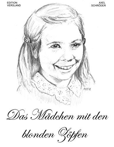 Das Mädchen mit den blonden Zöpfen: Ein Kinderbuch für Erwachsene - Axel Schröder