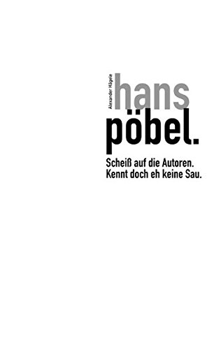 hans pöbel: Scheiss auf die Autoren - kennt doch eh keine Sau! - Alexander Hägele