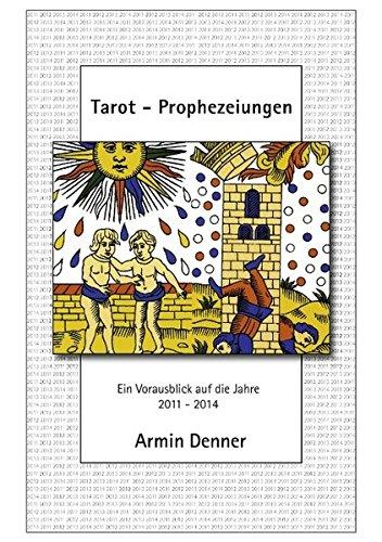 Tarot - Prophezeiungen: Ein Vorausblick auf die Jahre 2011 - 2014 - Armin, Denner