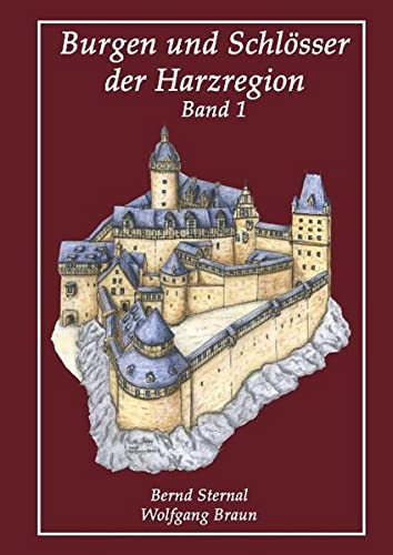 Burgen und Schlösser der Harzregion : Band 1 - Bernd Sternal
