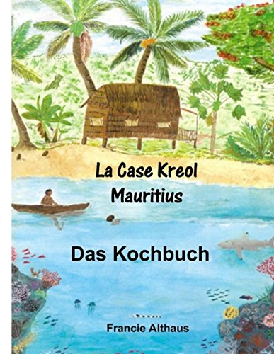 9783839189450: La Case Kreol - Mauritius: Das Kochbuch