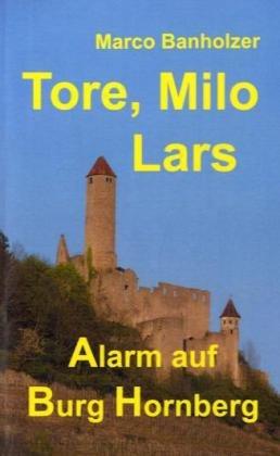 Tore, Milo & Lars - Alarm auf Burg Hornberg - Marco Banholzer