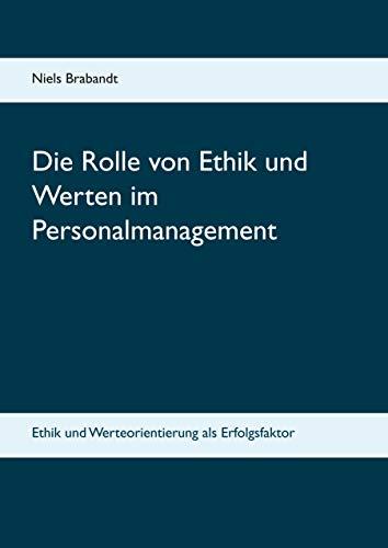 Die Rolle von Ethik und Werten im Personalmanagement : Ethik und Werteorientierung als Erfolgsfaktor - Niels Brabandt