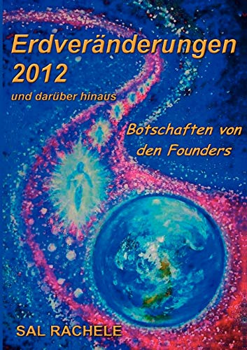 Erdveränderungen 2012 und darüber hinaus: Botschaften von den Founders