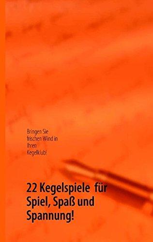22 Kegelspiele  für Spiel, Spaß und Spannung!: Kamphausen, Bodo Walter