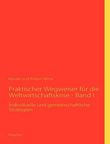 Praktischer Wegweiser fur die Weltwirtschaftskrise - Band I: Individuelle und gemeinschaftliche Strategien (Paperback) - Renate Klíma, Robert Klima