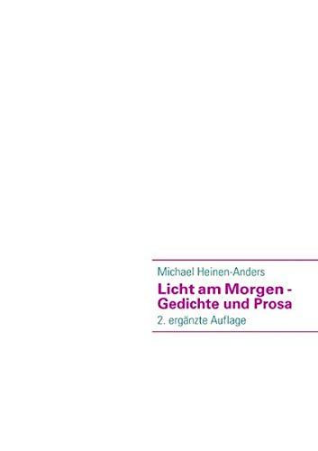 Licht Am Morgen - Gedichte Und Prosa: Michael Heinen-Anders